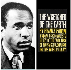 Frantz Fanon wrote Wretched of the Earth in 1961... The struggle is by no means over